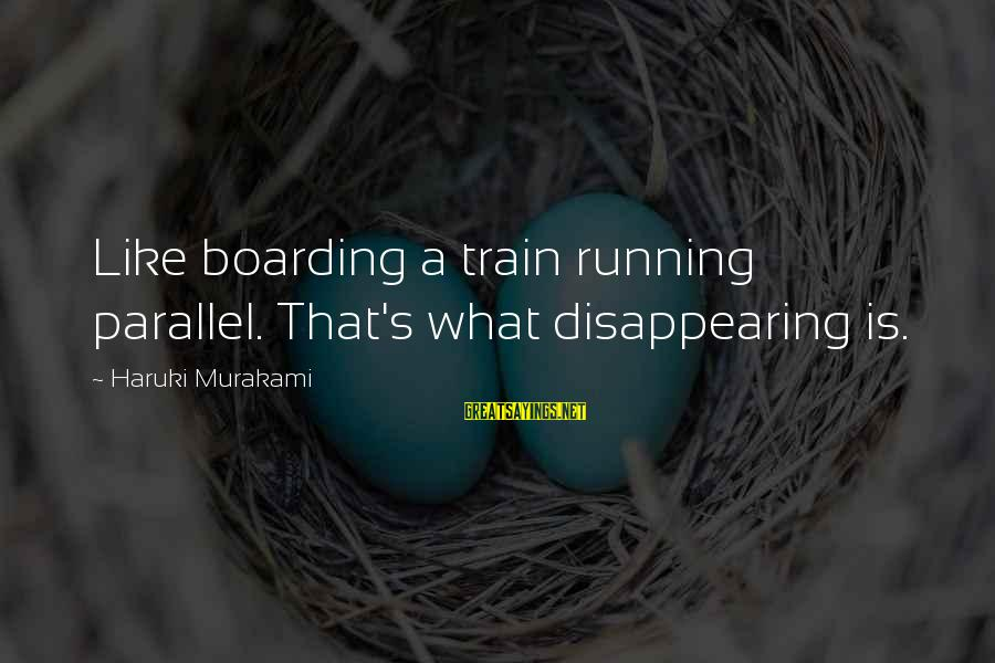 Wog Boy Sayings By Haruki Murakami: Like boarding a train running parallel. That's what disappearing is.