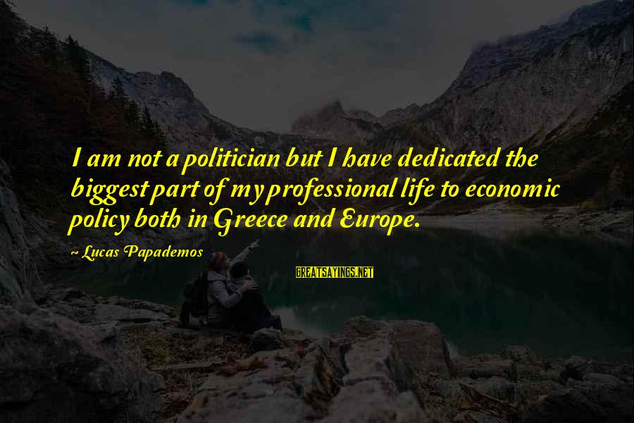 Wog Boy Sayings By Lucas Papademos: I am not a politician but I have dedicated the biggest part of my professional