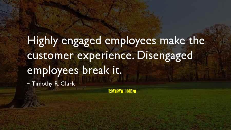 Wolf Among Us Snow White Sayings By Timothy R. Clark: Highly engaged employees make the customer experience. Disengaged employees break it.