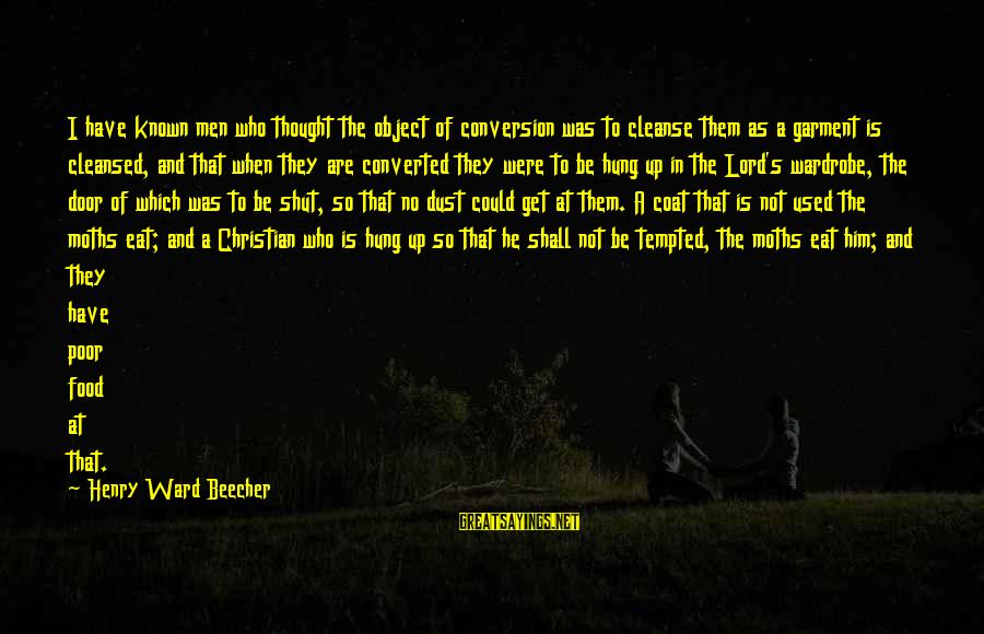 Wolterstorff Sayings By Henry Ward Beecher: I have known men who thought the object of conversion was to cleanse them as