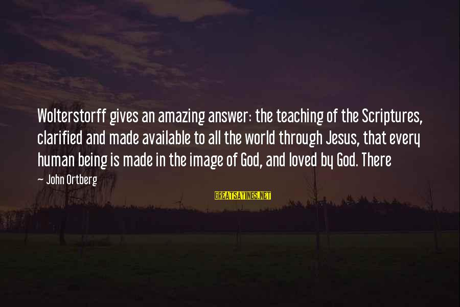 Wolterstorff Sayings By John Ortberg: Wolterstorff gives an amazing answer: the teaching of the Scriptures, clarified and made available to