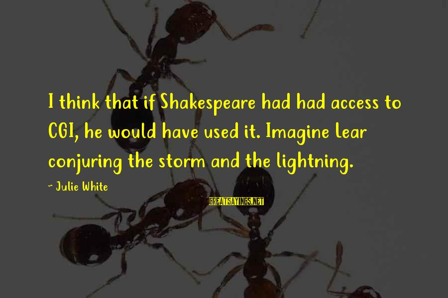 Wolterstorff Sayings By Julie White: I think that if Shakespeare had had access to CGI, he would have used it.