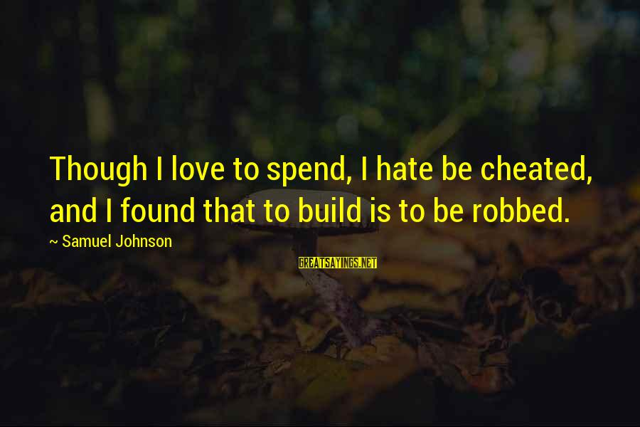 Wolverine 2013 Famous Sayings By Samuel Johnson: Though I love to spend, I hate be cheated, and I found that to build