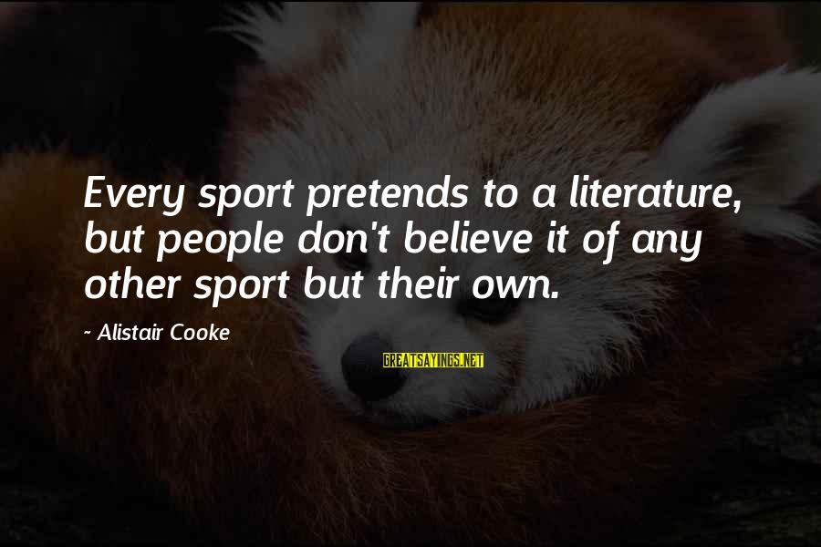Woman Harassed Sayings By Alistair Cooke: Every sport pretends to a literature, but people don't believe it of any other sport