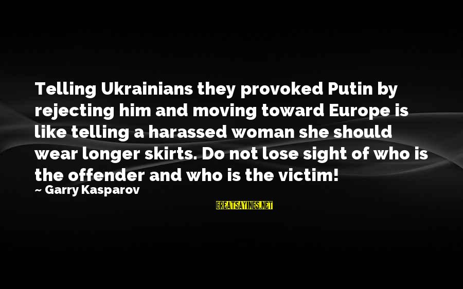 Woman Harassed Sayings By Garry Kasparov: Telling Ukrainians they provoked Putin by rejecting him and moving toward Europe is like telling