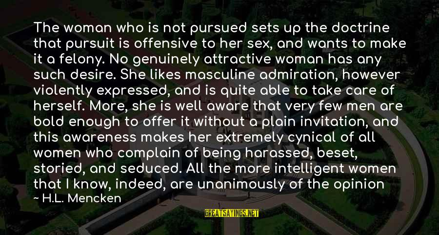 Woman Harassed Sayings By H.L. Mencken: The woman who is not pursued sets up the doctrine that pursuit is offensive to