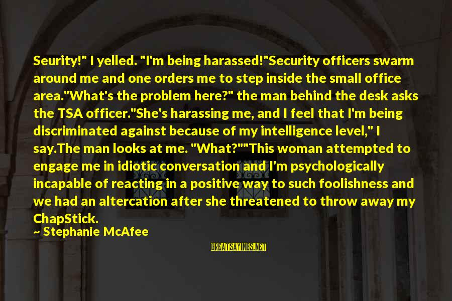 """Woman Harassed Sayings By Stephanie McAfee: Seurity!"""" I yelled. """"I'm being harassed!""""Security officers swarm around me and one orders me to"""