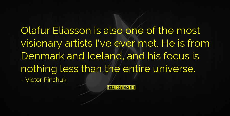 Woman Harassed Sayings By Victor Pinchuk: Olafur Eliasson is also one of the most visionary artists I've ever met. He is