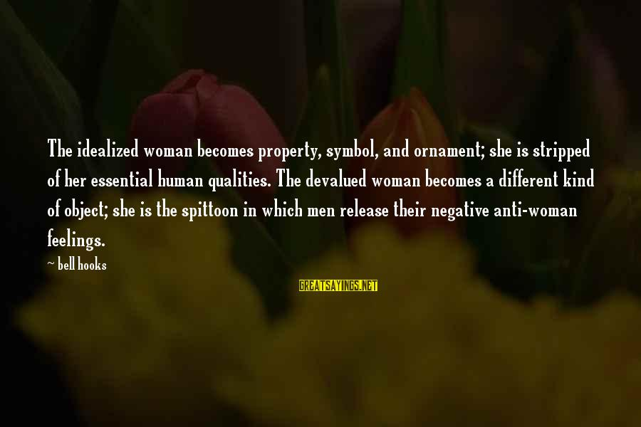 Woman Qualities Sayings By Bell Hooks: The idealized woman becomes property, symbol, and ornament; she is stripped of her essential human