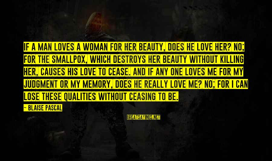 Woman Qualities Sayings By Blaise Pascal: If a man loves a woman for her beauty, does he love her? No; for
