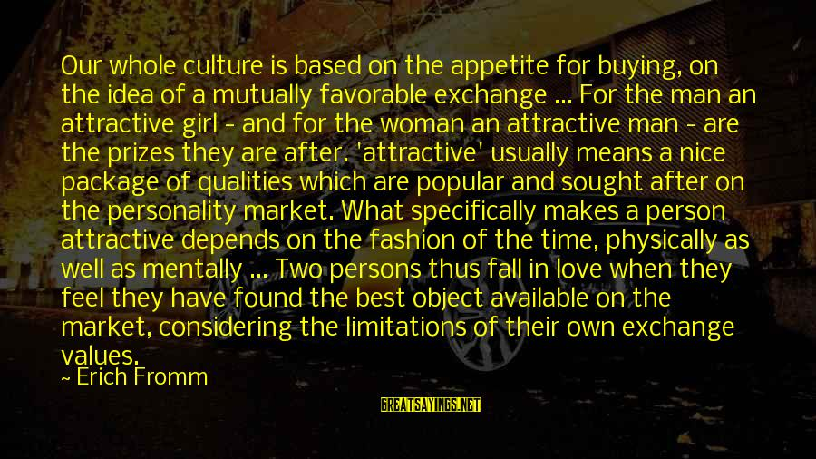 Woman Qualities Sayings By Erich Fromm: Our whole culture is based on the appetite for buying, on the idea of a