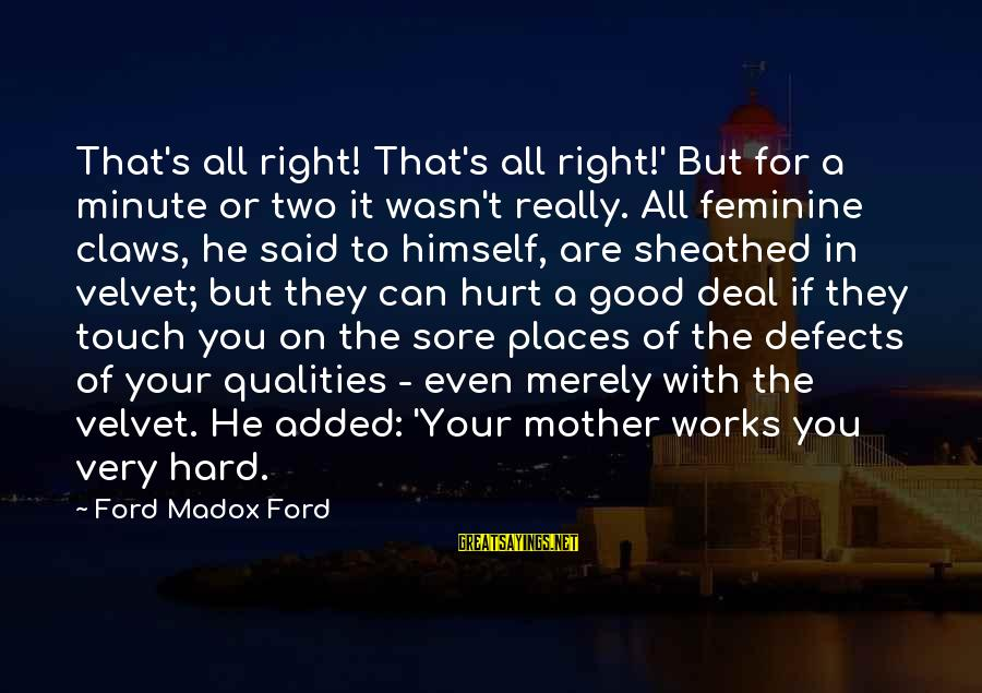 Woman Qualities Sayings By Ford Madox Ford: That's all right! That's all right!' But for a minute or two it wasn't really.