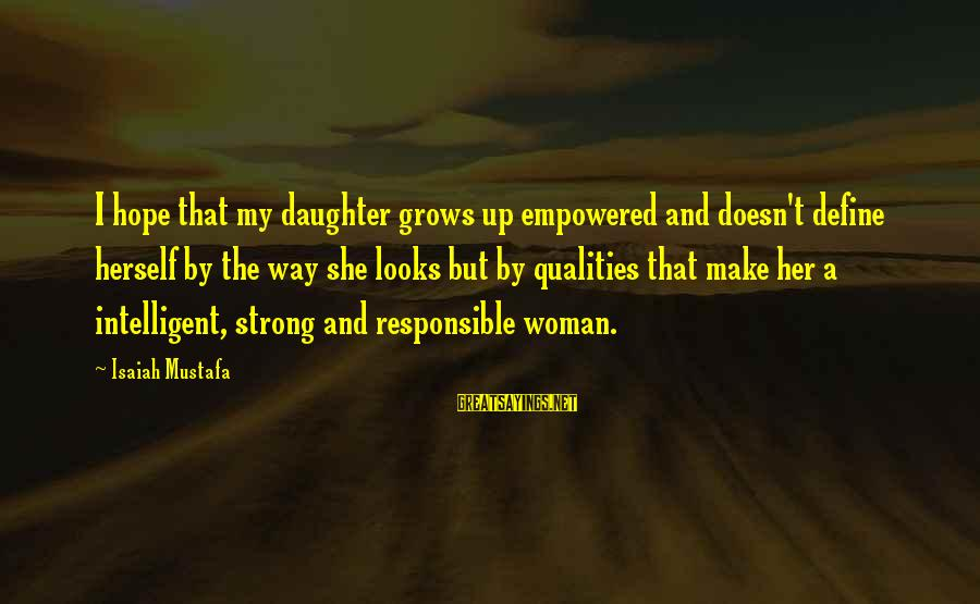 Woman Qualities Sayings By Isaiah Mustafa: I hope that my daughter grows up empowered and doesn't define herself by the way