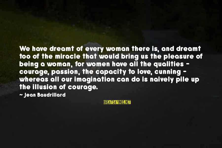Woman Qualities Sayings By Jean Baudrillard: We have dreamt of every woman there is, and dreamt too of the miracle that