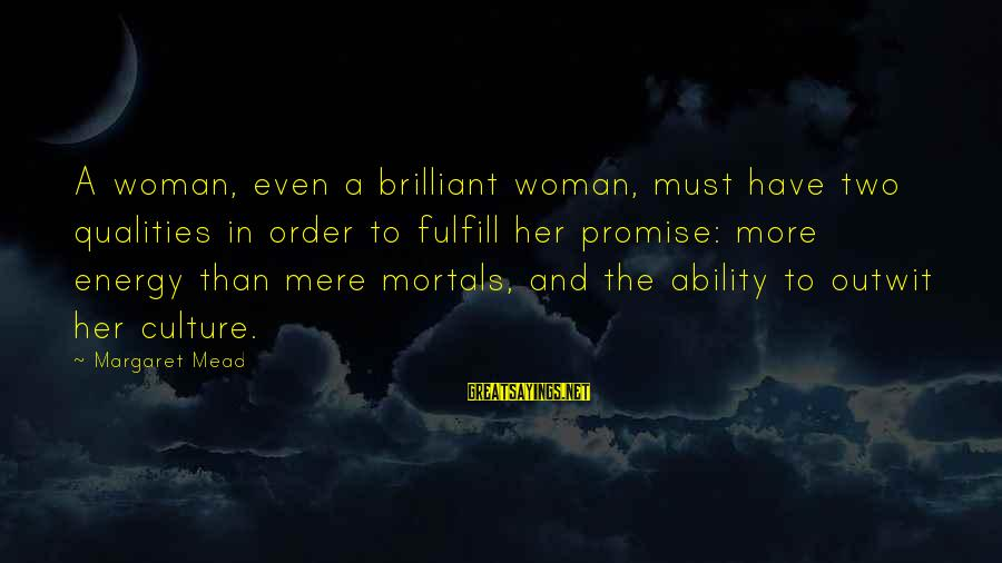 Woman Qualities Sayings By Margaret Mead: A woman, even a brilliant woman, must have two qualities in order to fulfill her