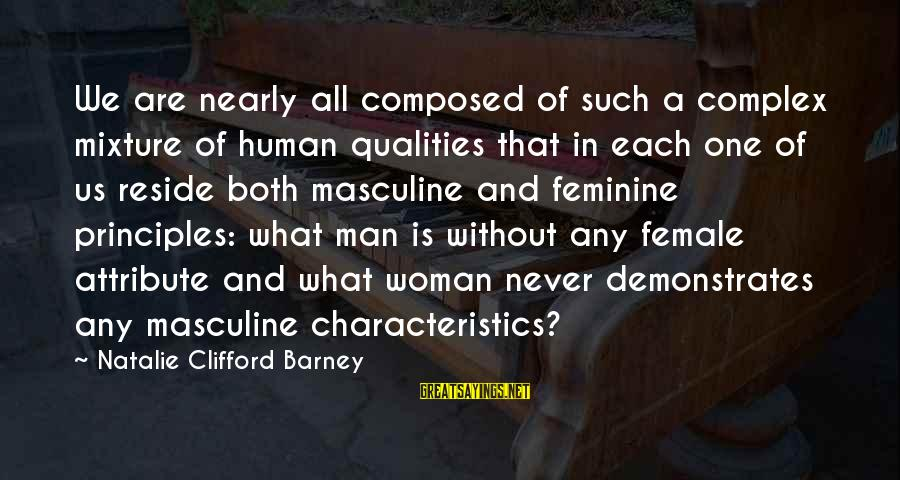 Woman Qualities Sayings By Natalie Clifford Barney: We are nearly all composed of such a complex mixture of human qualities that in