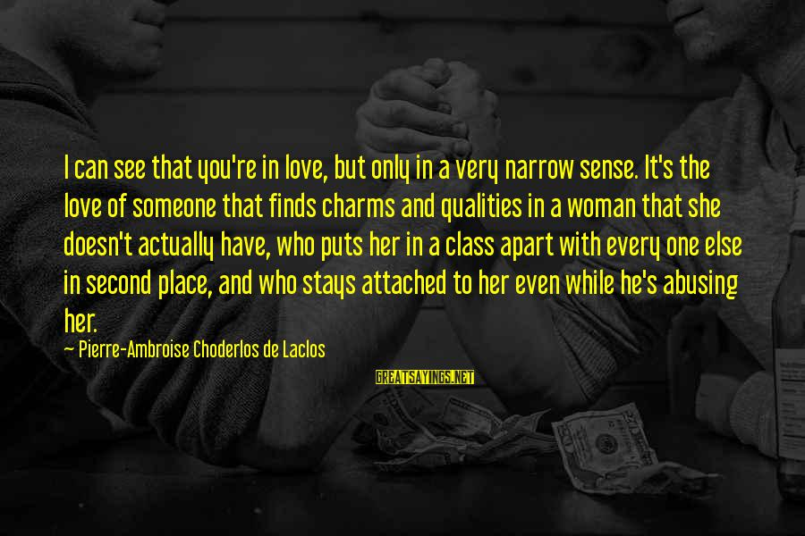 Woman Qualities Sayings By Pierre-Ambroise Choderlos De Laclos: I can see that you're in love, but only in a very narrow sense. It's