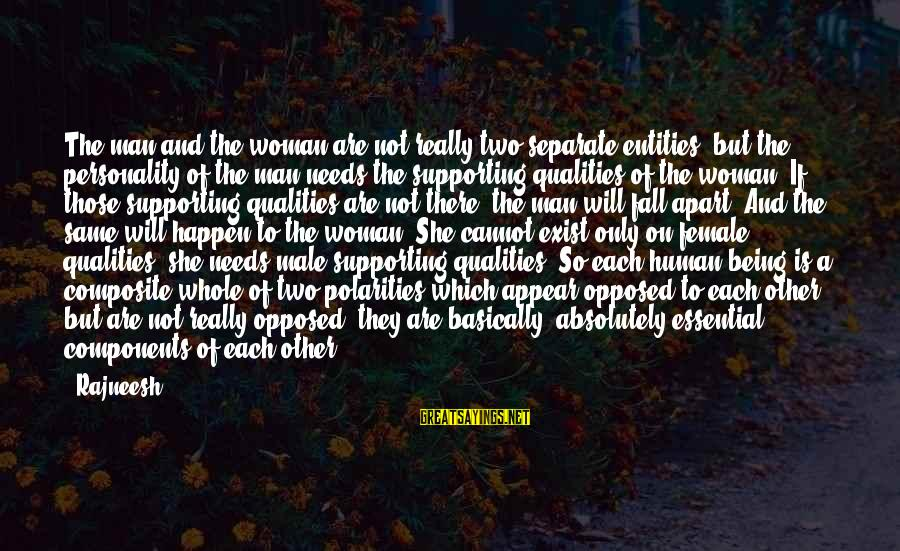 Woman Qualities Sayings By Rajneesh: The man and the woman are not really two separate entities, but the personality of