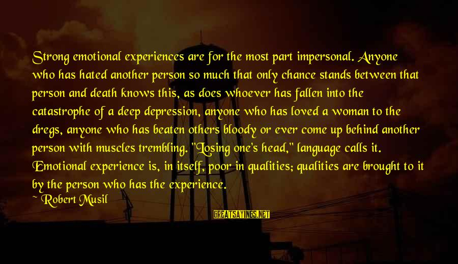 Woman Qualities Sayings By Robert Musil: Strong emotional experiences are for the most part impersonal. Anyone who has hated another person