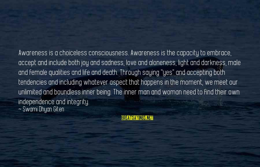 Woman Qualities Sayings By Swami Dhyan Giten: Awareness is a choiceless consciousness. Awareness is the capacity to embrace, accept and include both