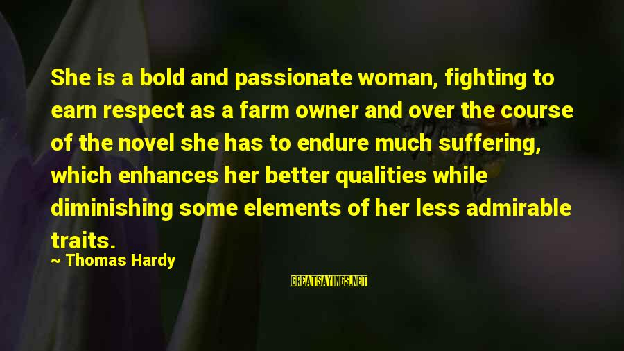 Woman Qualities Sayings By Thomas Hardy: She is a bold and passionate woman, fighting to earn respect as a farm owner