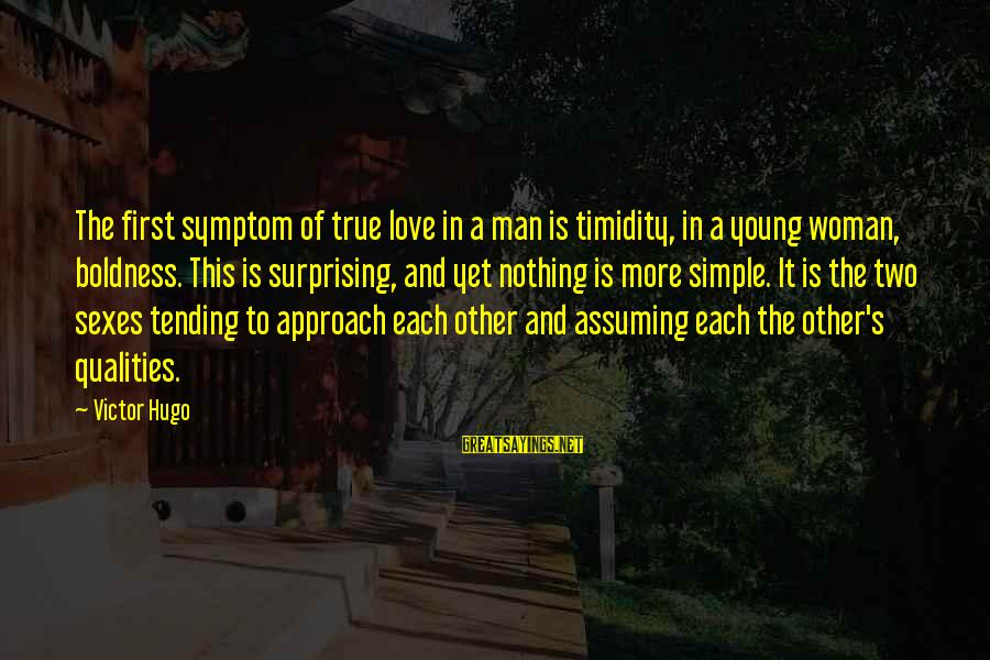 Woman Qualities Sayings By Victor Hugo: The first symptom of true love in a man is timidity, in a young woman,