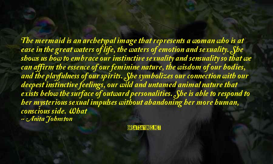 Woman's Essence Sayings By Anita Johnston: The mermaid is an archetypal image that represents a woman who is at ease in