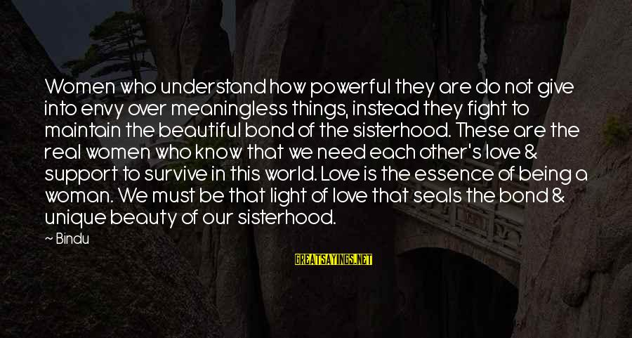Woman's Essence Sayings By Bindu: Women who understand how powerful they are do not give into envy over meaningless things,