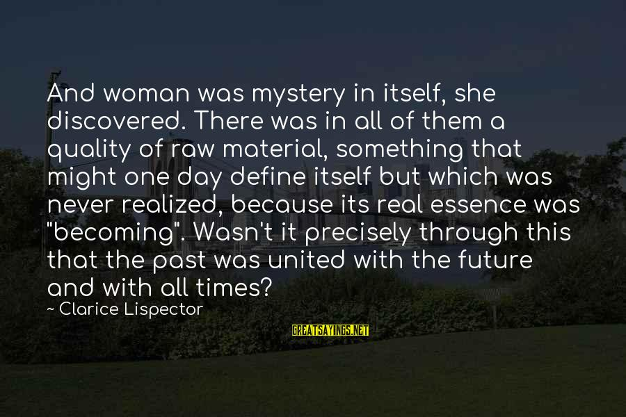 Woman's Essence Sayings By Clarice Lispector: And woman was mystery in itself, she discovered. There was in all of them a