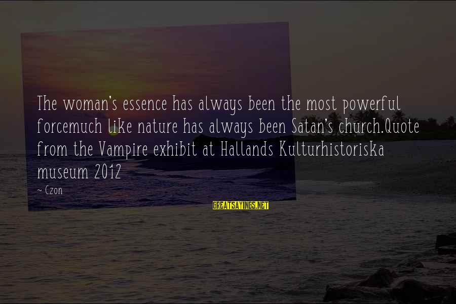 Woman's Essence Sayings By Czon: The woman's essence has always been the most powerful forcemuch like nature has always been