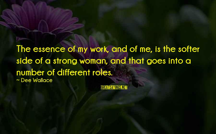 Woman's Essence Sayings By Dee Wallace: The essence of my work, and of me, is the softer side of a strong