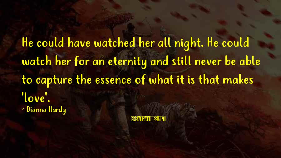 Woman's Essence Sayings By Dianna Hardy: He could have watched her all night. He could watch her for an eternity and
