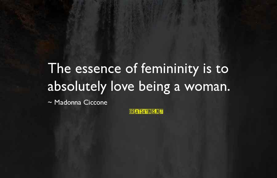 Woman's Essence Sayings By Madonna Ciccone: The essence of femininity is to absolutely love being a woman.