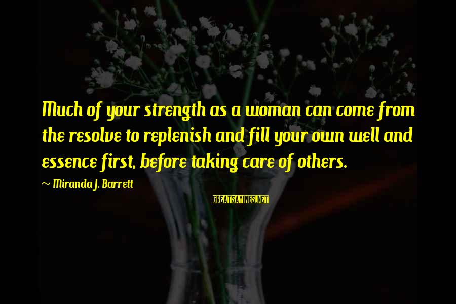 Woman's Essence Sayings By Miranda J. Barrett: Much of your strength as a woman can come from the resolve to replenish and