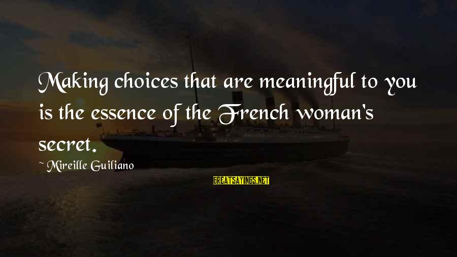 Woman's Essence Sayings By Mireille Guiliano: Making choices that are meaningful to you is the essence of the French woman's secret.