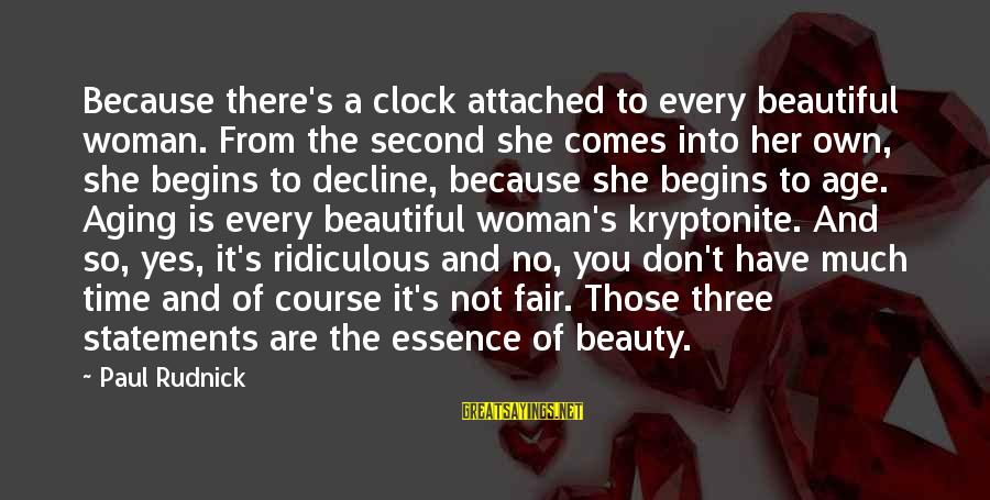 Woman's Essence Sayings By Paul Rudnick: Because there's a clock attached to every beautiful woman. From the second she comes into