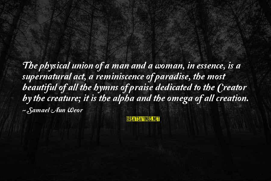 Woman's Essence Sayings By Samael Aun Weor: The physical union of a man and a woman, in essence, is a supernatural act,