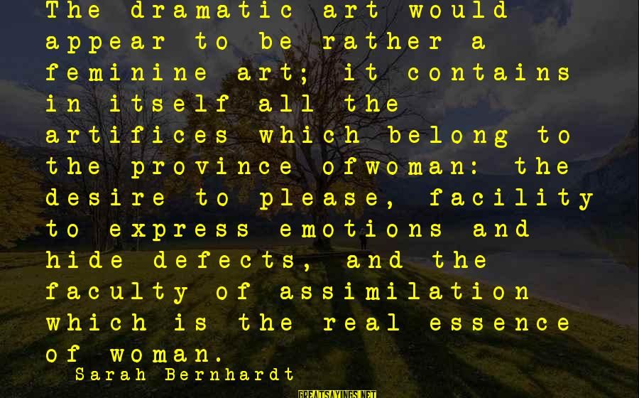 Woman's Essence Sayings By Sarah Bernhardt: The dramatic art would appear to be rather a feminine art; it contains in itself