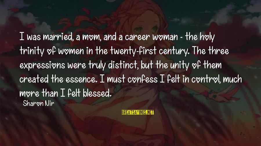 Woman's Essence Sayings By Sharon Nir: I was married, a mom, and a career woman - the holy trinity of women