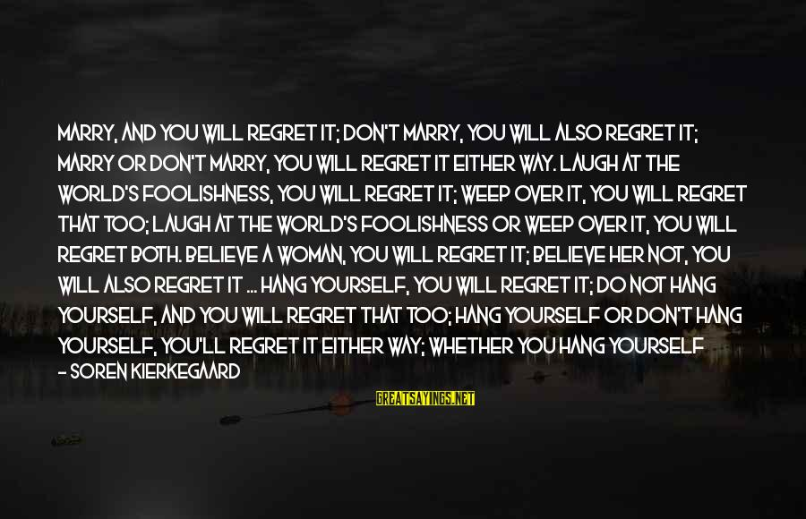 Woman's Essence Sayings By Soren Kierkegaard: Marry, and you will regret it; don't marry, you will also regret it; marry or