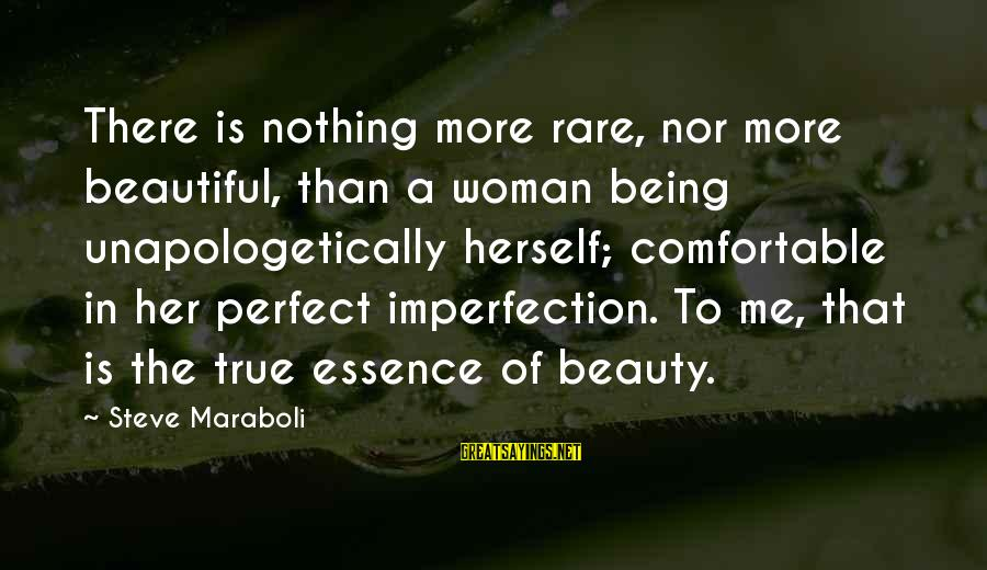 Woman's Essence Sayings By Steve Maraboli: There is nothing more rare, nor more beautiful, than a woman being unapologetically herself; comfortable
