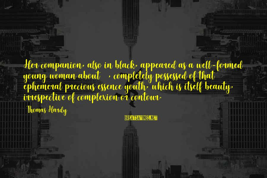 Woman's Essence Sayings By Thomas Hardy: Her companion, also in black, appeared as a well-formed young woman about 18, completely possessed