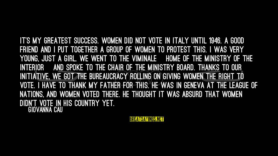 Women's Right Vote Sayings By Giovanna Cau: It's my greatest success. Women did not vote in Italy until 1946. A good friend