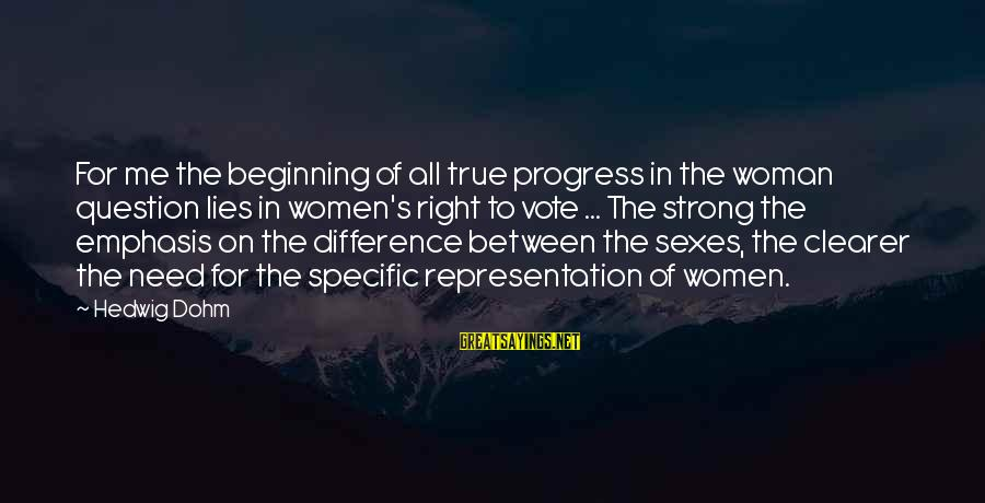 Women's Right Vote Sayings By Hedwig Dohm: For me the beginning of all true progress in the woman question lies in women's