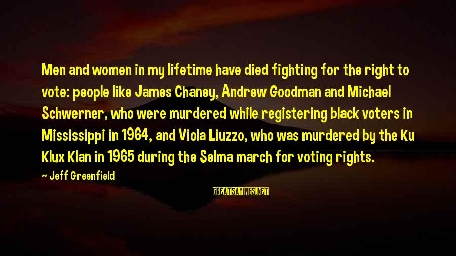 Women's Right Vote Sayings By Jeff Greenfield: Men and women in my lifetime have died fighting for the right to vote: people