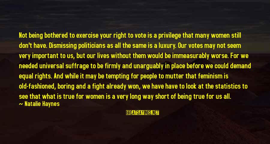 Women's Right Vote Sayings By Natalie Haynes: Not being bothered to exercise your right to vote is a privilege that many women