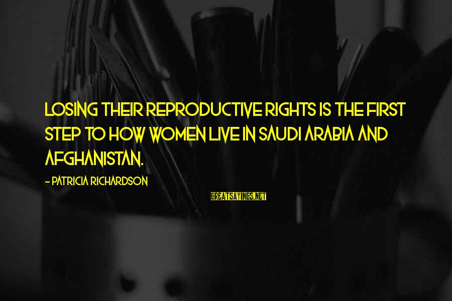 Women's Rights In Afghanistan Sayings By Patricia Richardson: Losing their reproductive rights is the first step to how women live in Saudi Arabia