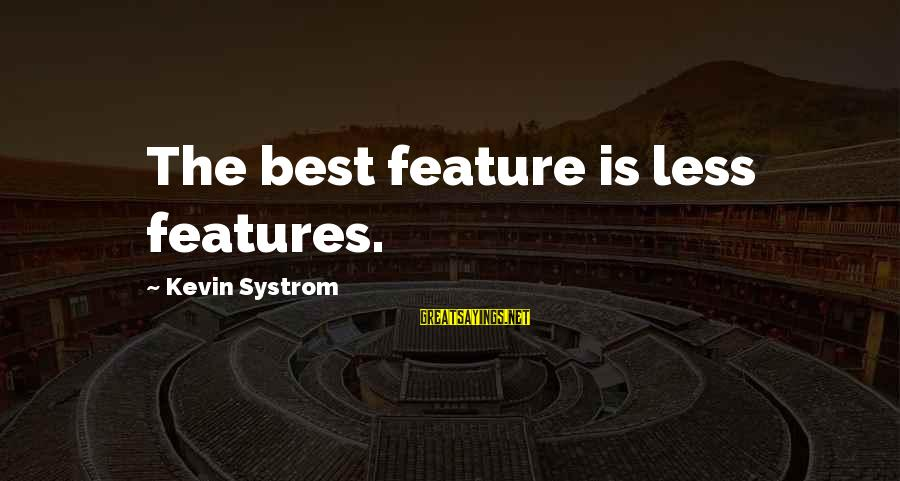 Womens Sports Sayings By Kevin Systrom: The best feature is less features.