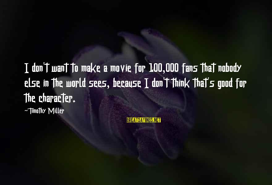 Womens Sports Sayings By Timothy Miller: I don't want to make a movie for 100,000 fans that nobody else in the