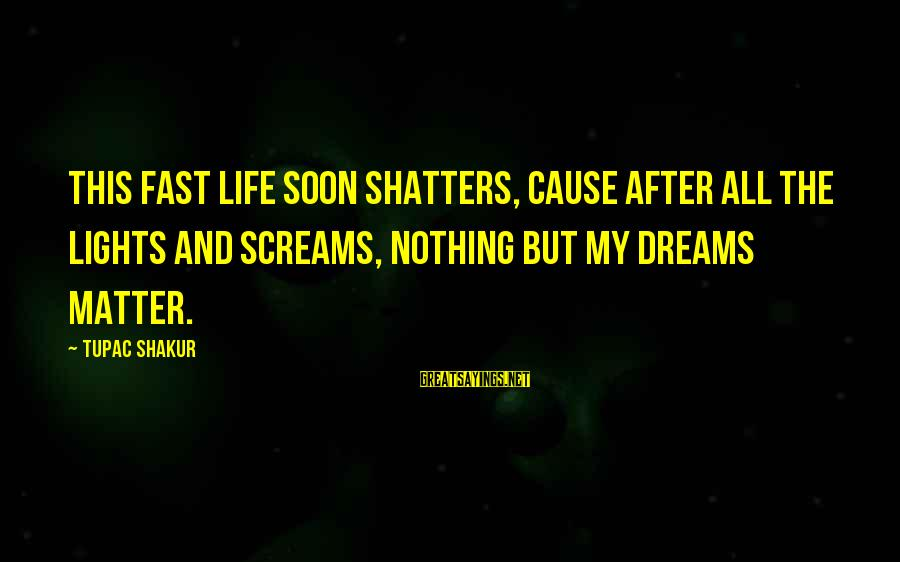 Womens Sports Sayings By Tupac Shakur: This fast life soon shatters, cause after all the lights and screams, nothing but my